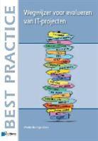 Wouter Bronsgeest, Van Haren Publishing - Wegwijzer voor evalueren van IT-projecten