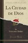 Unknown Author - La Ciudad de Dios, Vol. 1 (Classic Reprint)