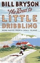 Bill Bryson - THE ROAD TO LITTLE DRIBBLING: MORE NOTES FROM A SMALL ISLAND