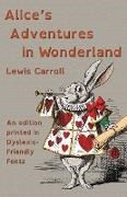 Lewis Carroll, John Tenniel - Alice's Adventures in Wonderland - An edition printed in Dyslexic-Friendly Fonts