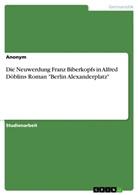 """Anonym - Die Neuwerdung Franz Biberkopfs in Alfred Döblins Roman """"Berlin Alexanderplatz"""""""