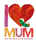Eric Carle - I Love Mum with the Very Hungry Caterpillar