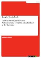 Georgios Konstadinidis - Der Wandel des griechischen Parteiensystems seit 2009. Griechenland in der Eurokrise