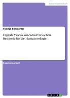 Svenja Schwarzer - Digitale Videos von Schulversuchen. Beispiele für die Humanbiologie