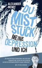 Alexander Wendt - Du Miststück - Meine Depression und ich