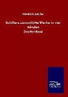 Friedrich Schiller - Schillers sämmtliche Werke in vier Bänden