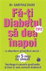 Dr Sarfraz Zaidi - Fa-Ti Diabetul Tip 2 Sa Dea Inapoi: O Abordare Stiintifica Unica: Intelege-I Cauzele Si Tine-Ti Sub Control Diabetul!