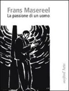 Frans Masereel, MASEREEL FRANS - PASSION D UN HOMME -LA- VERS ITALIENNE