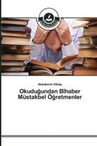 Abdulkerim Diktas - Okudugundan Bîhaber Müstakbel Ögretmenler