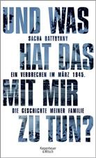 Sacha Batthyany - Und was hat das mit mir zu tun?