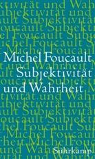 Michel Foucault - Subjektivität und Wahrheit