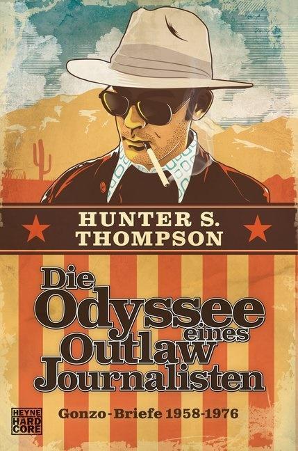 Hunter S. Thompson, Dougla Brinkley - Die Odyssee eines Outlaw-Journalisten - Gonzo-Briefe 1958-1976