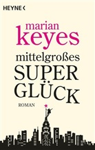 Marian Keyes - Mittelgroßes Superglück