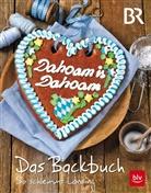 Frauk Antholz, Frauke Antholz, Sibylle Spittler, B, Br, BR Dahoam is Dahoam... - Dahoam is Dahoam. Das Backbuch