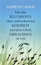 Albrecht Mahr - Von den Illusionen einer unbeschwerten Kindheit und dem Glück, erwachsen zu sein