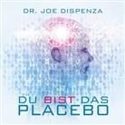 Dr. Joe Dispenza, Joe Dispenza, Joe (Dr.) Dispenza - Du bist das Placebo, 1 Audio-CD (Hörbuch)