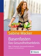 Sabine Wacker - Basenfasten. Das Gesundheitserlebnis