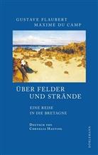 Maxime du Camp, Maxime du Camp, Gustav Flaubert, Gustave Flaubert, Cornelia Hasting - Über Felder und Strände