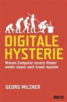 Georg Milzner - Digitale Hysterie