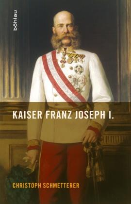 Christoph Schmetterer - Kaiser Franz Joseph I.
