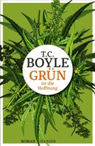 T. C. Boyle - Grün ist die Hoffnung