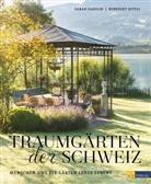 B. Dittli, Benedikt Dittli, S. Fasolin, Sarah Fasolin, Benedikt Dittli, Nadine Natzschka - Traumgärten der Schweiz