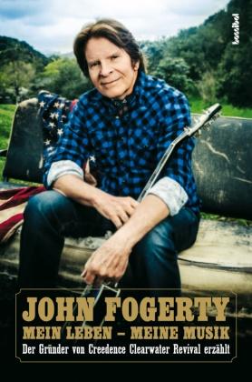 John Fogerty, Paul Fleischmann - Mein Leben - Meine Musik - Der Gründer von Creedence Clearwater Revival erzählt
