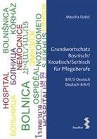 Mascha Dabic - Grundwortschatz Bosnisch/Kroatisch/Serbisch für Pflegeberufe