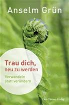 Grün Anselm - Trau dich, neu zu werden