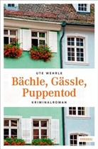 Ute Wehrle - Bächle, Gässle, Puppentod