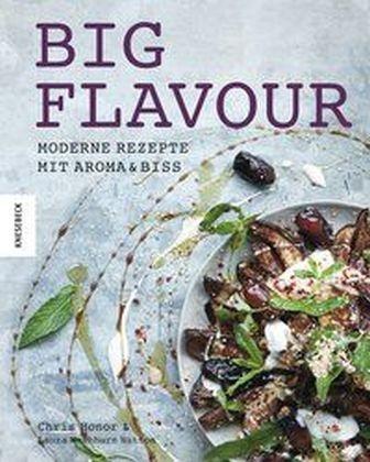 Chris Honor, Tamin Jones, Laur Washburn Hutton, Laura Washburn Hutton - Big Flavour - Moderne Rezepte mit Aroma & Biss