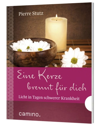 Pierre Stutz - Eine Kerze brennt für dich - Licht in Tagen schwerer Krankheit