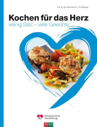 Erica Bänziger, Miche Burnier, Michel Burnier - Kochen für das Herz - wenig Salz - viele Gewürze