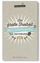 Ulrich Ladurner - Die große Freiheit: Mein Schrebergarten, die Nachbarn und ich