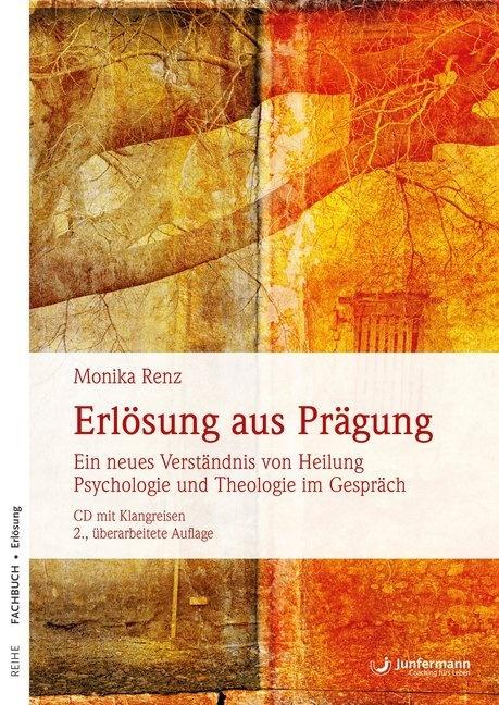 Monika Renz - Erlösung aus Prägung, m. Audio-CD - Ein neues Verständnis von Heilung. Psychologie und Theologie im Gespräch. CD mit Klangreisen