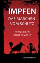 Daniel Hasler - Impfen - Das Märchen vom Schutz