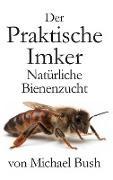 Michael Bush - Der Praktische Imker, Natürliche Bienenzucht