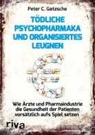 Peter C. Gotzsche, Peter C Gøtzsche, Peter C. Gøtzsche - Tödliche Psychopharmaka und organisiertes Leugnen