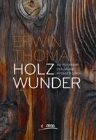 Erwin Thoma - Holzwunder