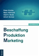 Olaf H u a Bode, Olaf H. Bode, Mar Helmold, Marc Helmold, Pete Kürble, Peter Kürble... - Beschaffung, Produktion, Marketing