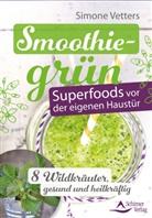 Simone Vetters - Smoothiegrün - Superfoods vor der eigenen Haustür