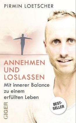 Pirmin Loetscher - Annehmen und Loslassen - Mit innerer Balance zu einem erfüllten Leben