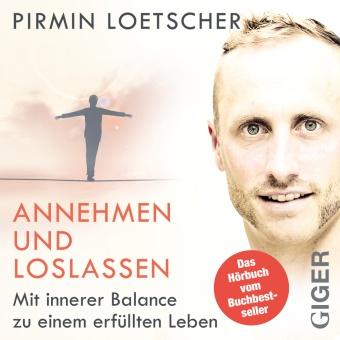 Pirmin Loetscher, Pirmin Loetscher - Annehmen und Loslassen, Audio-CD (Hörbuch) - Mit innerer Balance zu einem erfüllten Leben. Gesprochen vom Autor
