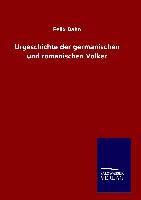 Felix Dahn - Urgeschichte der germanischen und romanischen Völker