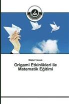 Müjdat Tak_cak, Müjdat Takicak - Origami Etkinlikleri ile Matematik Egitimi
