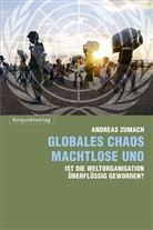 Andreas Zumach - Globales Chaos - machtlose UNO
