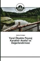 Asl_han Erdogan, Aslihan Erdogan - Yerel Ölçekte Peyzaj Karakter Analizi ve Degerlendirmesi