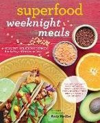 Kelly Pfeiffer - Superfood Weeknight Meals - Healthy, Delicious Dinners Ready in 30 Minutes Or Less