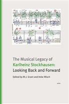 M. J. Grant, Imke Misch - The Musical Legacy of Karlheinz Stockhausen: Looking Back and Forward