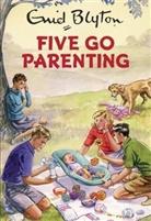 Eni Blyton, Enid Blyton, Bruno Vincent - Five Go Parenting
